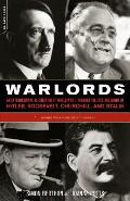 Warlords An Extraordinary Re Creation of World War II Through the Eyes & Minds of Hitler Churchill Roosevelt & Stalin