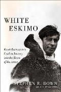 White Eskimo The Incredible Journeys & Timeless Stories of Knud Rasmussen