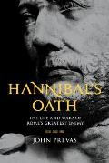 Hannibals Oath The Life & Wars of Romes Greatest Enemy