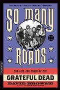 So Many Roads The Life & Times of the Grateful Dead