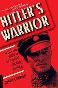Hitlers Warrior The Life & Wars of SS Colonel Jochen Peiper