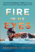 Fire in My Eyes An Americans Journey from Being Blinded on the Battlefield to Gold Medal Victory