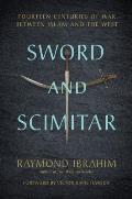 Sword & Scimitar Fourteen Centuries of War between Islam & the West