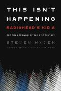 This Isn't Happening: Radiohead's Kid A and the Beginning of the 21st Century