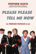 Please Please Tell Me Now: The Duran Duran Story