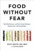 Food Without Fear: Identify, Prevent, and Treat Food Allergies, Intolerances, and Sensitivities