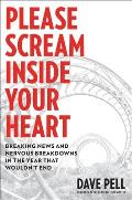 Please Scream Inside Your Heart: Breaking News and Nervous Breakdowns in the Year That Wouldn't End