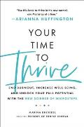Your Time to Thrive End Burnout Increase Well being & Unlock Your Full Potential with the New Science of Microsteps
