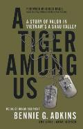 Tiger among Us A Story of Valor in Vietnams A Shau Valley