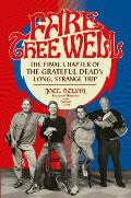 Fare Thee Well The Final Chapter of the Grateful Deads Long Strange Trip