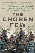 Chosen Few A Company of Paratroopers & Its Heroic Struggle to Survive in the Mountains of Afghanistan