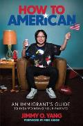 How to American An Immigrants Guide to Disappointing Your Parents