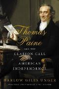 Thomas Paine & the Clarion Call for American Independence The Founding Father Who Birthed a Revolution & Changed the Course of Nations