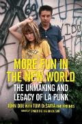 More Fun in the New World The Unmaking & Legacy of LA Punk