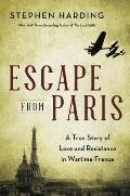 Escape from Paris A True Story of Love & Resistance in Wartime France