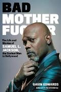 Bad Motherfucker: The Life and Movies of Samuel L. Jackson, the Coolest Man in Hollywood