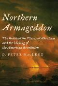 Northern Armageddon The Battle of the Plains of Abraham & the Making of the American Revolution