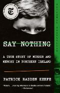 Say Nothing A True Story of Murder & Memory in Northern Ireland