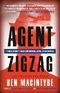 Agent Zigzag A True Story of Nazi Espionage Love & Betrayal