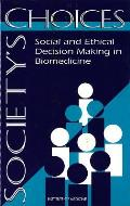 Society's Choices:: Social and Ethical Decision Making in Biomedicine