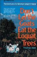 Dont Let the Goats Eat the Loquat Trees The Adventures of an American Surgeon in Nepal