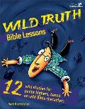 Wild Truth Bible Lessons 12 Wild Studies