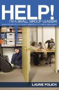 Help! I'm a Small-Group Leader!: 50 Ways to Lead Teenagers Into Animated and Purposeful Discussions