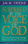 Surprised by the Voice of God How God Speaks Today Through Prophecies Dreams & Visions