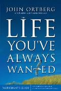 Life Youve Always Wanted Participants Guide Six Sessions on Spiritual Disciplines for Ordinary People