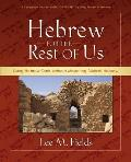 Hebrew for the Rest of Us Using Hebrew Tools Without Mastering Biblical Hebrew