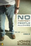 No Perfect People Allowed Creating a Come as You Are Culture in the Church