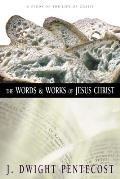 Words & Works of Jesus Christ A Study of the Life of Christ