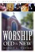 Worship Old & New A Biblical Historic