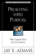 Preaching with Purpose The Urgent Task of Homiletics