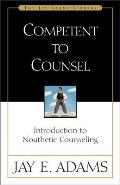 Competent to Counsel Introduction to Nouthetic Counseling