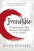 Irresistible Reclaiming the New that Jesus Unleashed for the World