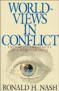 Worldviews in Conflict Choosing Christianity in the World of Ideas