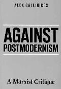 Against Post Modernism A Marxist Critiqu