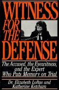 Witness for the Defense The Accused the Eyewitness & the Expert Who Puts Memory on Trial