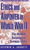 Ethics and Airpower in World War II: The British Bombing of German Cities