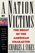 Nation of Victims The Decay of the American Character
