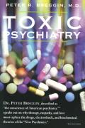 Toxic Psychiatry Why Therapy Empathy & Love Must Replace the Drugs Electroshock & Biochemical Theories of the New Psychiatry