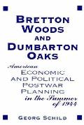Bretton Woods & Dumbarton Oaks: American Economic & Political Post-War Planning in the Summer of 1944