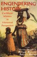 Engendering History Caribbean Women In