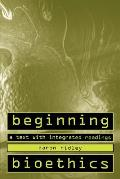 Beginning Bioethics A Text with Integrated Readings