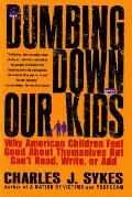 Dumbing Down Our Kids Why American Children Feel Good about Themselves But Cant Read Write or Add