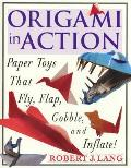 Origami in Action Paper Toys that Fly Flap Gobble & Inflate
