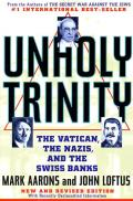 Unholy Trinity The Vatican the Nazis & the Swiss Banks