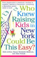 Who Knew Raising Kids in New York Could Be This Easy?: From Playgrounds to Preschools, Strollers to Sneakers, Eateries to Excursions-- Everything a Ma