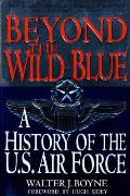 Beyond the Wild Blue A History of the US Air Force 1947 1997